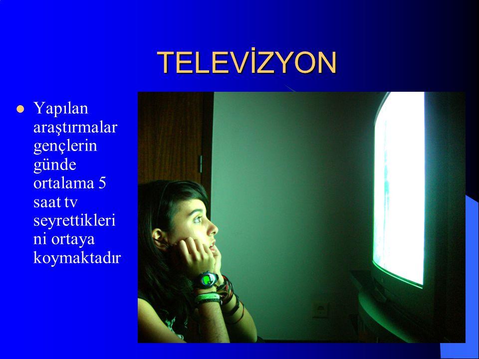 TELEVİZYON Yapılan araştırmalar gençlerin günde ortalama 5 saat tv seyrettikleri ni ortaya koymaktadır
