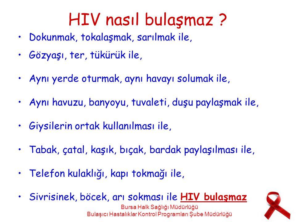 HIV nasıl bulaşmaz ? Dokunmak, tokalaşmak, sarılmak ile, Gözyaşı, ter, tükürük ile, Aynı yerde oturmak, aynı havayı solumak ile, Aynı havuzu, banyoyu,
