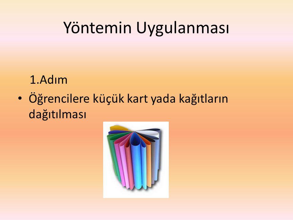 Yöntemin Uygulanması 1.Adım Öğrencilere küçük kart yada kağıtların dağıtılması