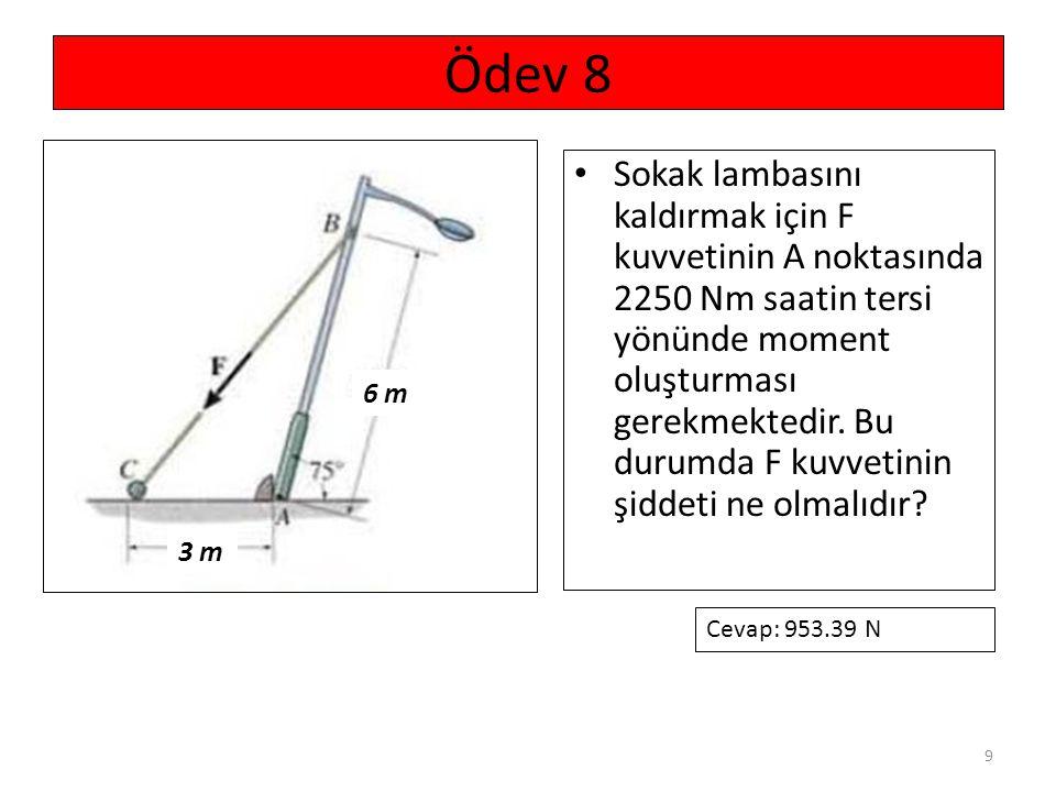 9 Sokak lambasını kaldırmak için F kuvvetinin A noktasında 2250 Nm saatin tersi yönünde moment oluşturması gerekmektedir. Bu durumda F kuvvetinin şidd