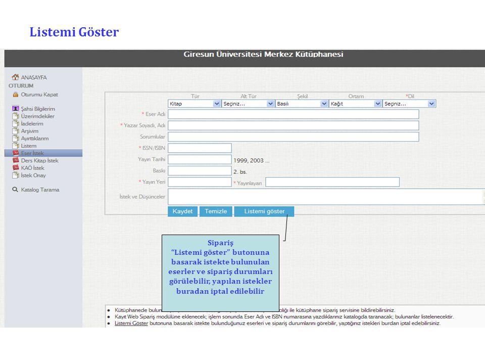 Listemi Göster Sipariş Listemi göster butonuna basarak istekte bulunulan eserler ve sipariş durumları görülebilir, yapılan istekler buradan iptal edilebilir