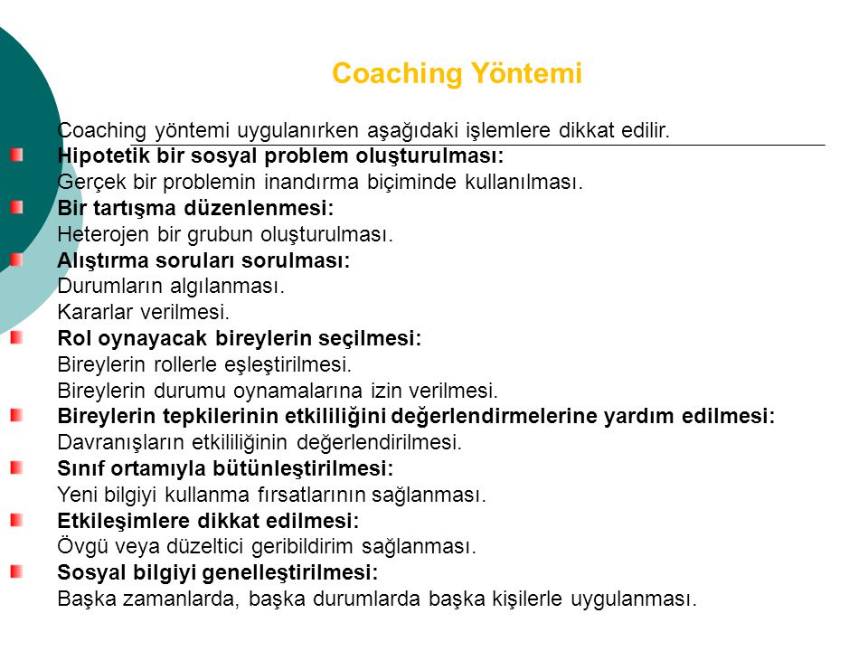 Coaching Yöntemi Coaching yöntemi uygulanırken aşağıdaki işlemlere dikkat edilir. Hipotetik bir sosyal problem oluşturulması: Gerçek bir problemin ina