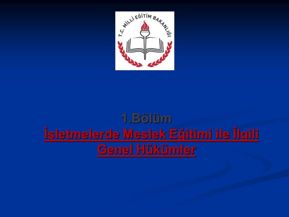 1.Bölüm İşletmelerde Meslek Eğitimi ile İlgili Genel Hükümler
