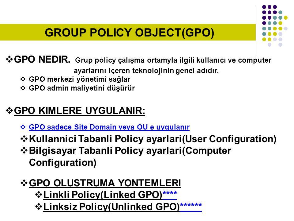  GPO NEDIR. Grup policy çalışma ortamyla ilgili kullanıcı ve computer ayarlarını içeren teknolojinin genel adıdır.  GPO merkezi yönetimi sağlar  GP