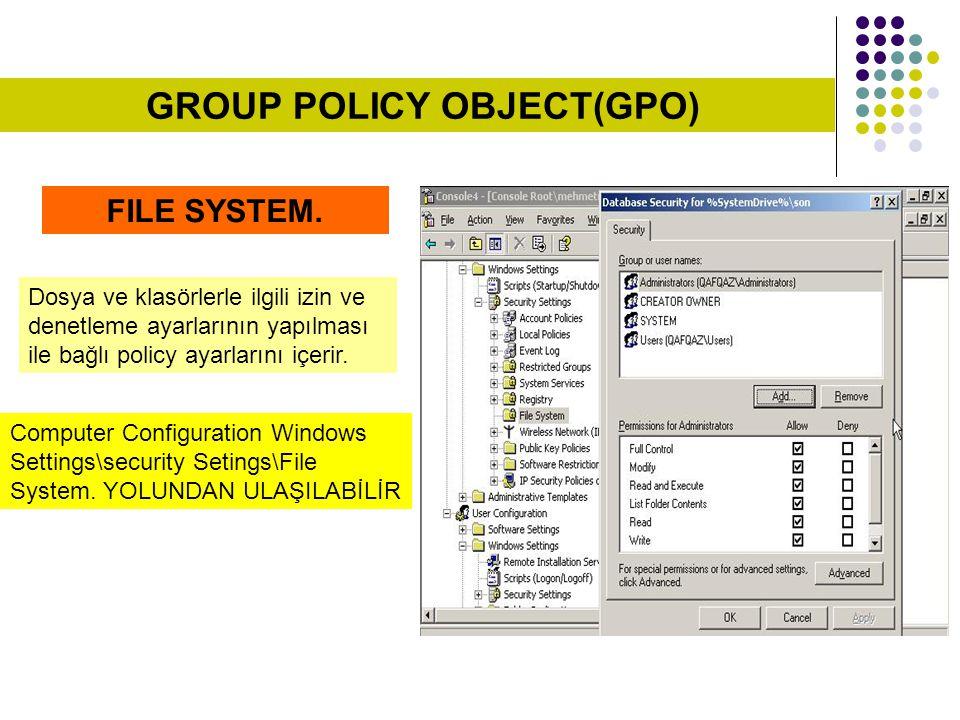 FILE SYSTEM. Dosya ve klasörlerle ilgili izin ve denetleme ayarlarının yapılması ile bağlı policy ayarlarını içerir. Computer Configuration Windows Se