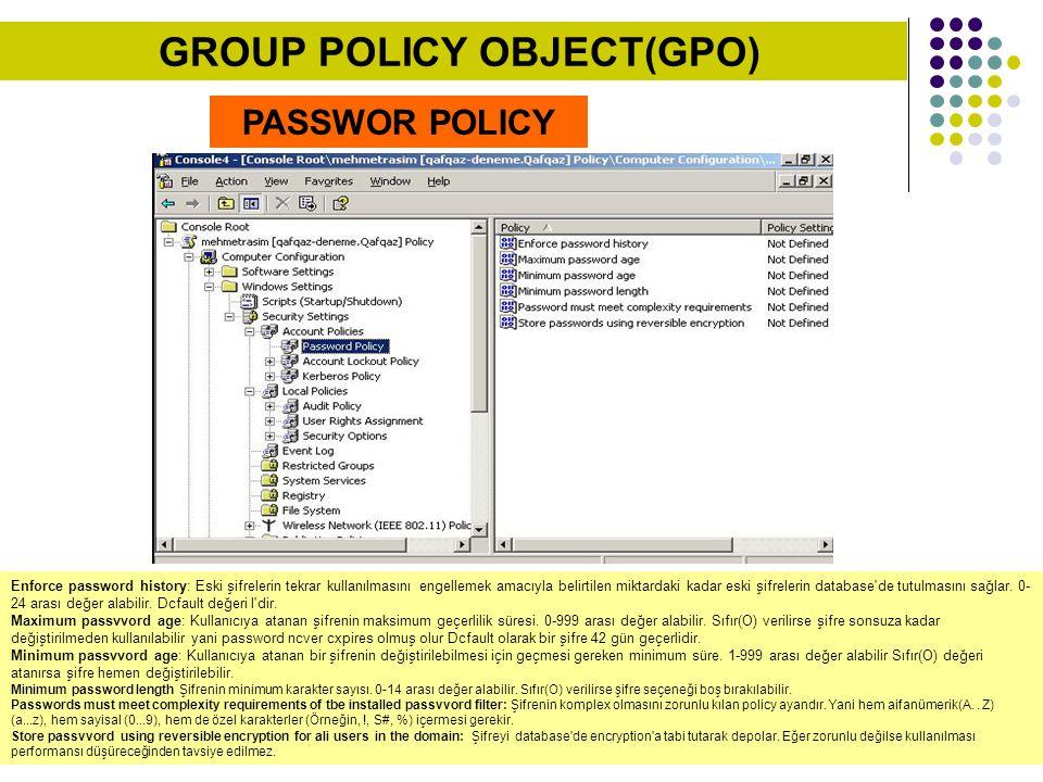 PASSWOR POLICY Enforce password history: Eski şifrelerin tekrar kullanılmasını engellemek amacıyla belirtilen miktardaki kadar eski şifrelerin databas