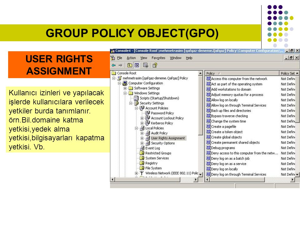 USER RIGHTS ASSIGNMENT Kullanıcı izinleri ve yapılacak işlerde kullanıcılara verilecek yetkiler burda tanımlanır. örn.Bil.domaine katma yetkisi,yedek