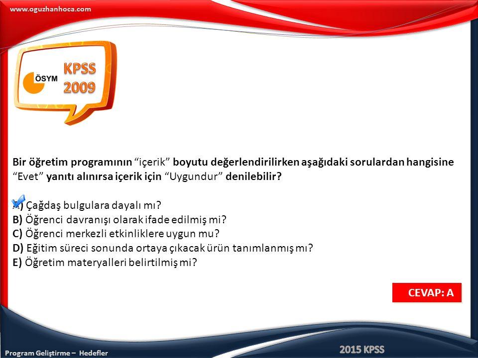 """Program Geliştirme – Hedefler www.oguzhanhoca.com Bir öğretim programının """"içerik"""" boyutu değerlendirilirken aşağıdaki sorulardan hangisine """"Evet"""" yan"""