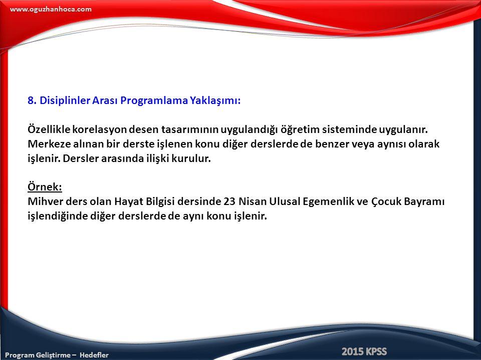 Program Geliştirme – Hedefler www.oguzhanhoca.com 8. Disiplinler Arası Programlama Yaklaşımı: Özellikle korelasyon desen tasarımının uygulandığı öğret
