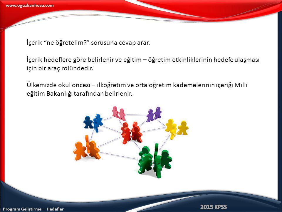 Program Geliştirme – Hedefler www.oguzhanhoca.com Öğrenen merkezli tasarımlardan yaşantı merkezli tasarımı temele alarak hazırlanan hayat bilgisi programında içerik düzenlenirken aşağıdaki yaklaşımlardan hangisinin kullanılması daha uygun olur.