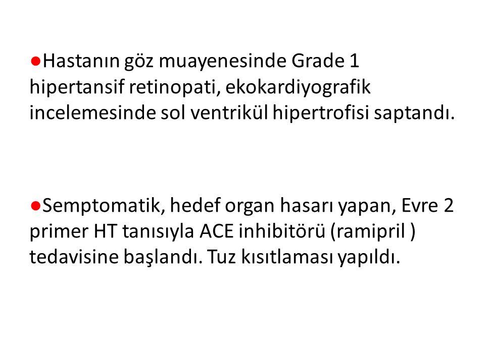 ●Hastanın göz muayenesinde Grade 1 hipertansif retinopati, ekokardiyografik incelemesinde sol ventrikül hipertrofisi saptandı. ●Semptomatik, hedef org