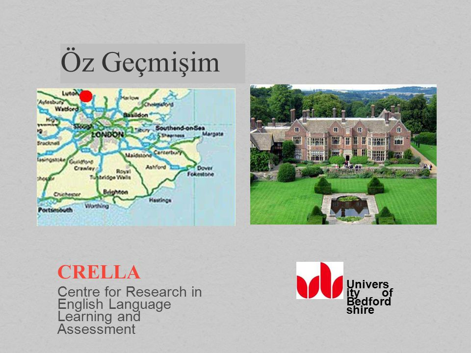 Öz Geçmişim CRELLA Centre for Research in English Language Learning and Assessment Univers ity of Bedford shire