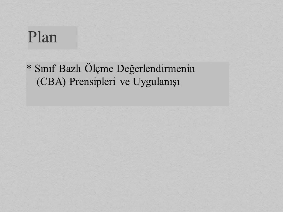 Plan * Sınıf Bazlı Ölçme Değerlendirmenin (CBA) Prensipleri ve Uygulanışı