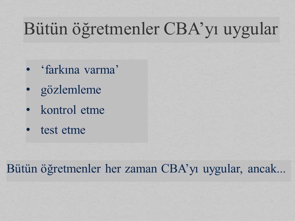 'farkına varma' gözlemleme kontrol etme test etme Bütün öğretmenler her zaman CBA'yı uygular, ancak...