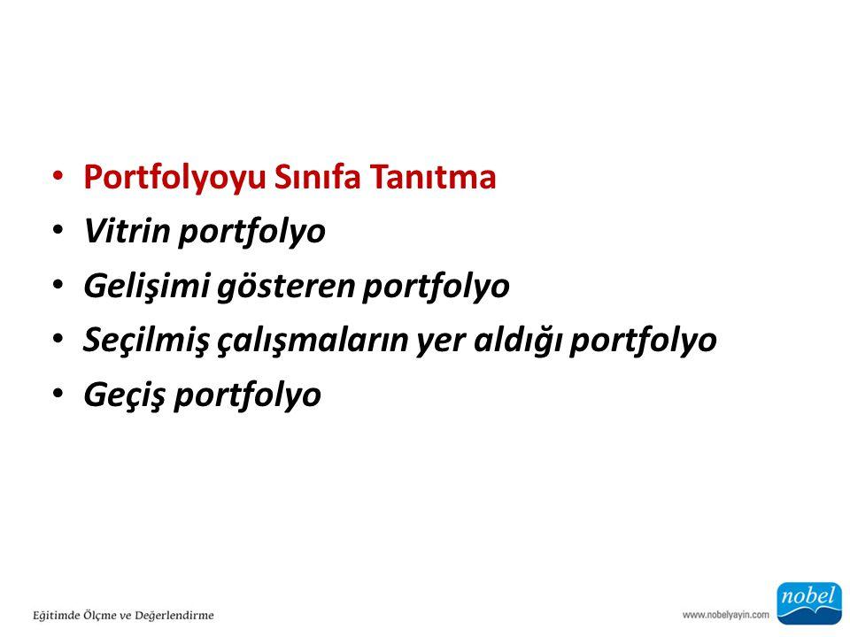 Portfolyoyu Sınıfa Tanıtma Vitrin portfolyo Gelişimi gösteren portfolyo Seçilmiş çalışmaların yer aldığı portfolyo Geçiş portfolyo