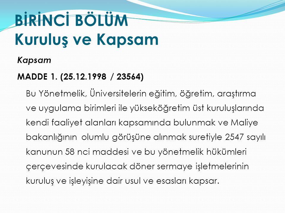 Kapsam MADDE 1. (25.12.1998 / 23564) Bu Yönetmelik, Üniversitelerin eğitim, öğretim, araştırma ve uygulama birimleri ile yükseköğretim üst kuruluşları