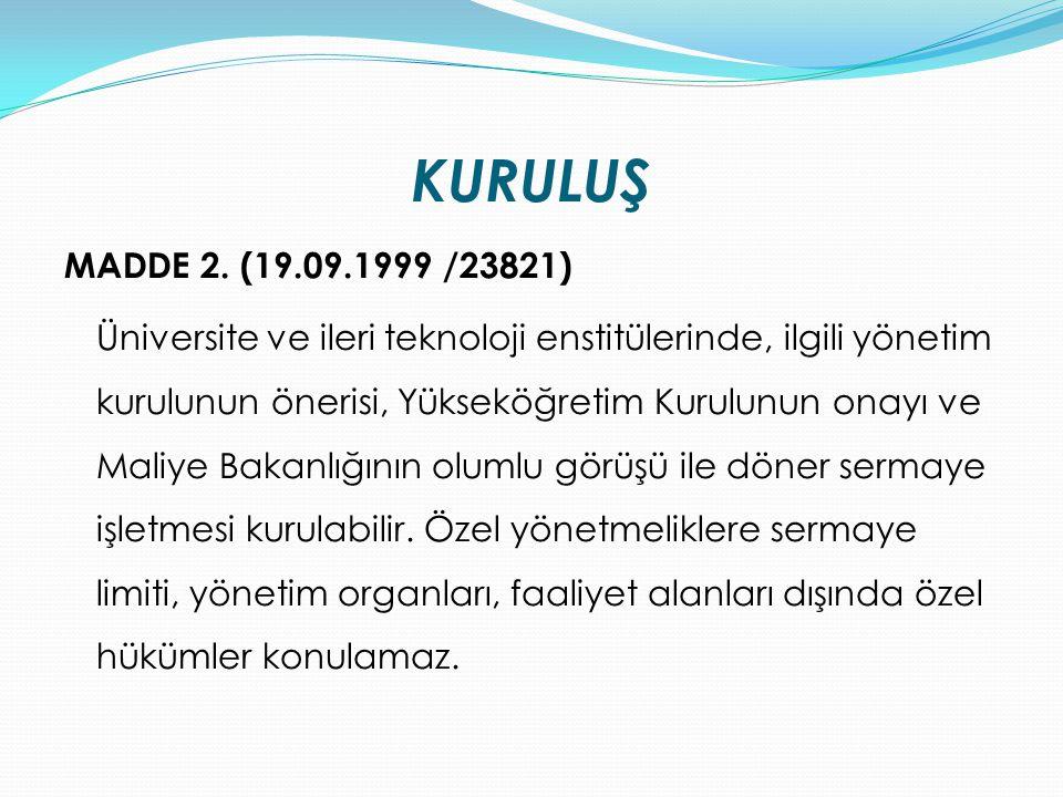 KURULUŞ MADDE 2. (19.09.1999 /23821) Üniversite ve ileri teknoloji enstitülerinde, ilgili yönetim kurulunun önerisi, Yükseköğretim Kurulunun onayı ve