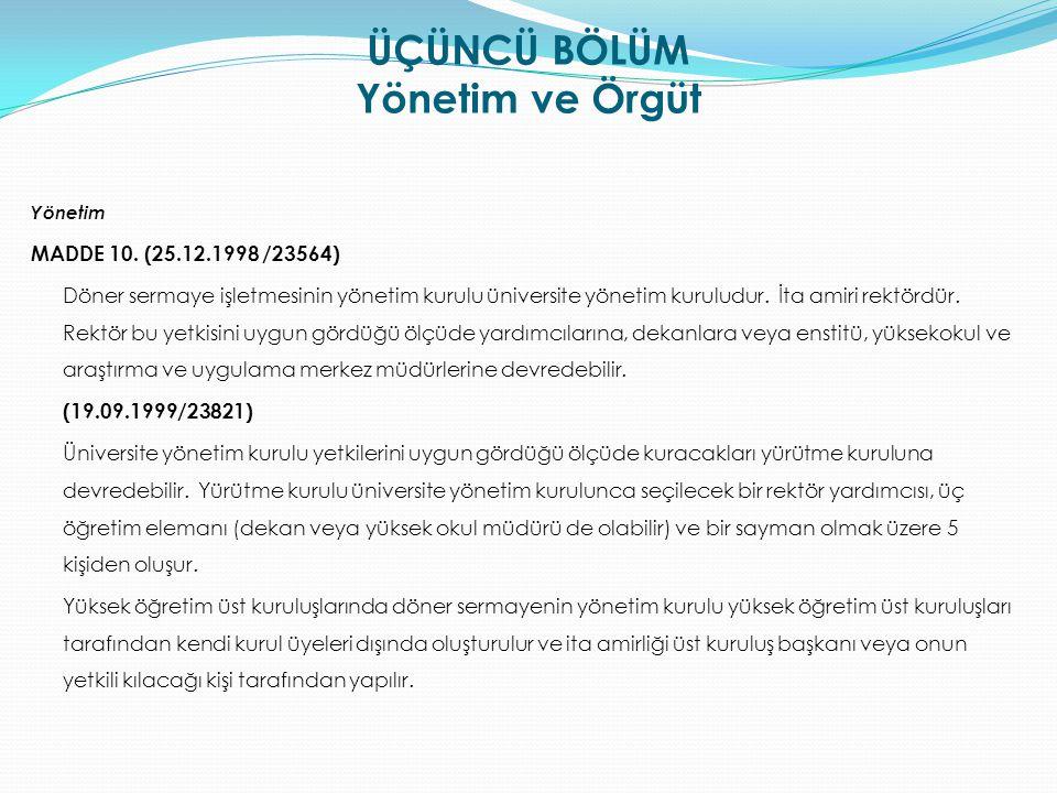 ÜÇÜNCÜ BÖLÜM Yönetim ve Örgüt Yönetim MADDE 10. (25.12.1998 /23564) Döner sermaye işletmesinin yönetim kurulu üniversite yönetim kuruludur. İta amiri