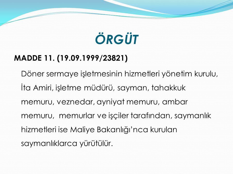 ÖRGÜT MADDE 11. (19.09.1999/23821) Döner sermaye işletmesinin hizmetleri yönetim kurulu, İta Amiri, işletme müdürü, sayman, tahakkuk memuru, veznedar,