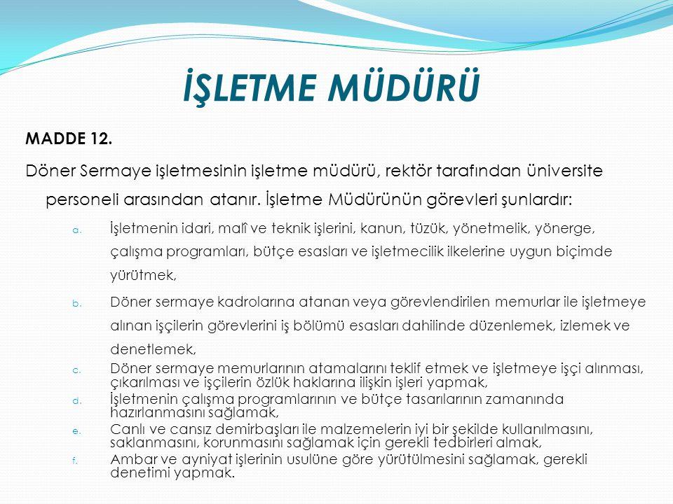 İŞLETME MÜDÜRÜ MADDE 12. Döner Sermaye işletmesinin işletme müdürü, rektör tarafından üniversite personeli arasından atanır. İşletme Müdürünün görevle