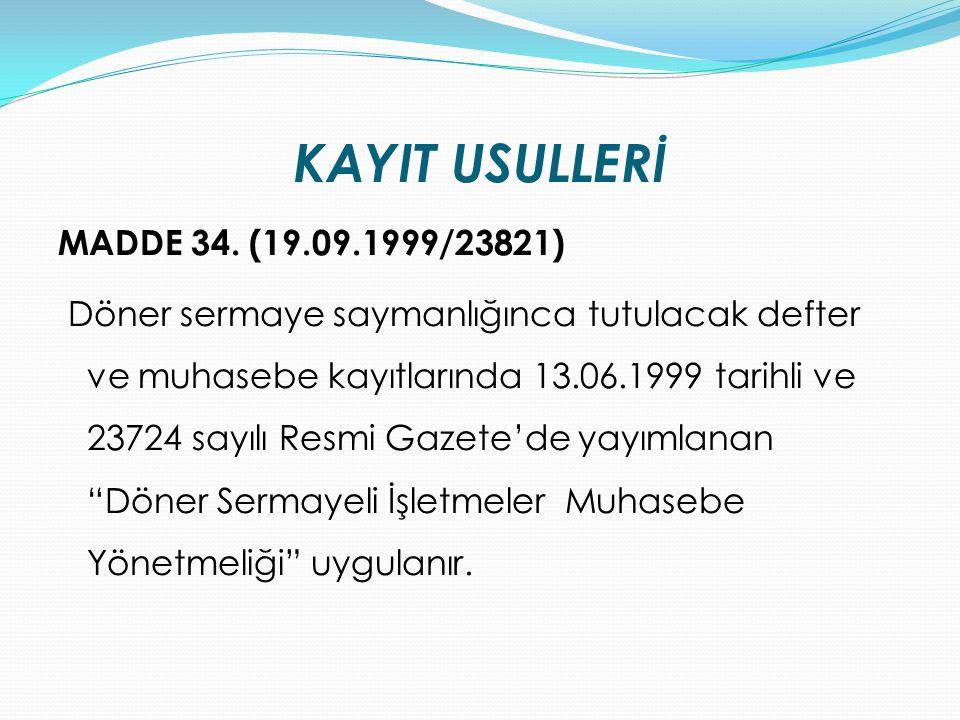 KAYIT USULLERİ MADDE 34. (19.09.1999/23821) Döner sermaye saymanlığınca tutulacak defter ve muhasebe kayıtlarında 13.06.1999 tarihli ve 23724 sayılı R