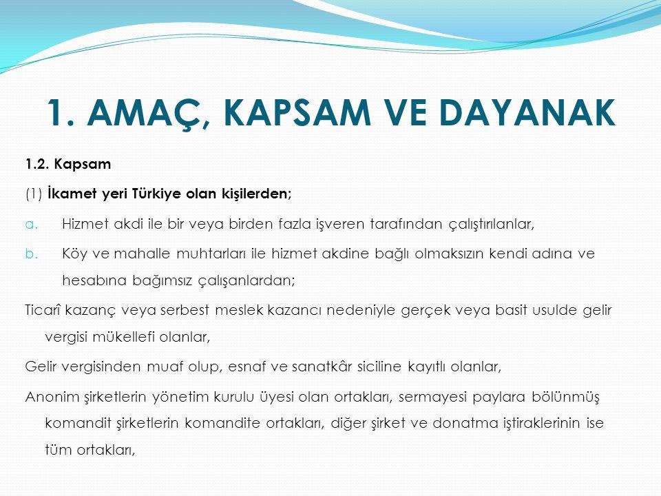 1.2. Kapsam (1) İkamet yeri Türkiye olan kişilerden; a. Hizmet akdi ile bir veya birden fazla işveren tarafından çalıştırılanlar, b. Köy ve mahalle mu