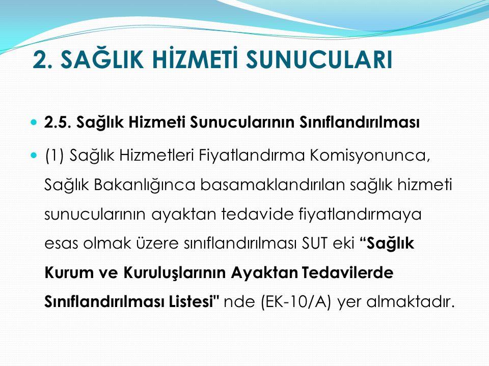 2. SAĞLIK HİZMETİ SUNUCULARI 2.5. Sağlık Hizmeti Sunucularının Sınıflandırılması (1) Sağlık Hizmetleri Fiyatlandırma Komisyonunca, Sağlık Bakanlığınca