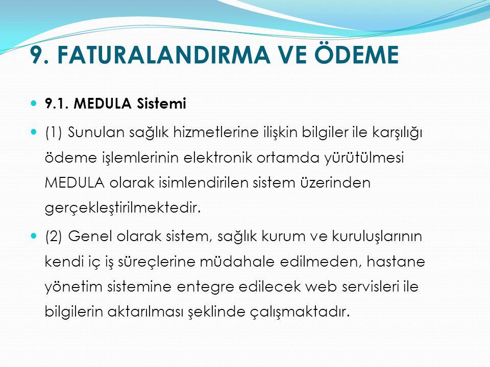 9. FATURALANDIRMA VE ÖDEME 9.1. MEDULA Sistemi (1) Sunulan sağlık hizmetlerine ilişkin bilgiler ile karşılığı ödeme işlemlerinin elektronik ortamda yü
