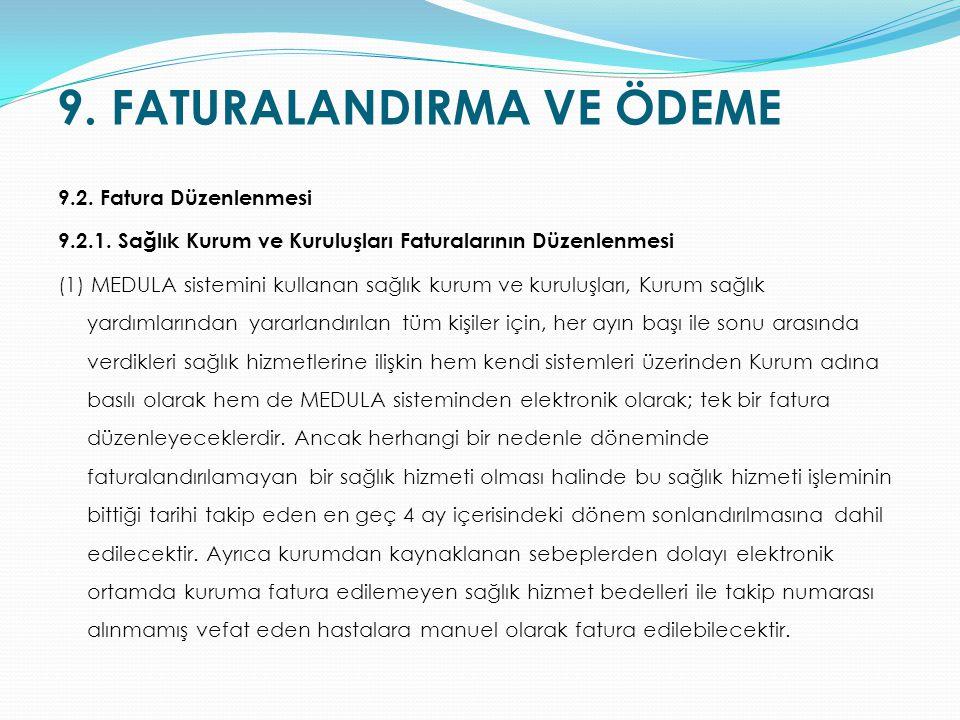 9. FATURALANDIRMA VE ÖDEME 9.2. Fatura Düzenlenmesi 9.2.1. Sağlık Kurum ve Kuruluşları Faturalarının Düzenlenmesi (1) MEDULA sistemini kullanan sağlık