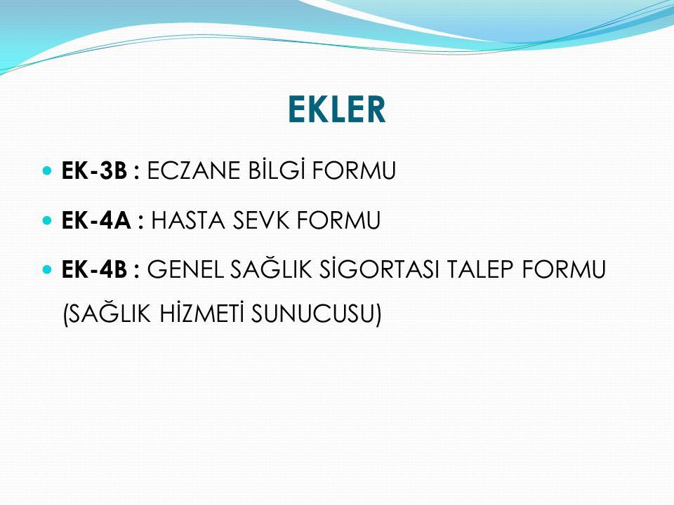 EK-3B : ECZANE BİLGİ FORMU EK-4A : HASTA SEVK FORMU EK-4B : GENEL SAĞLIK SİGORTASI TALEP FORMU (SAĞLIK HİZMETİ SUNUCUSU)