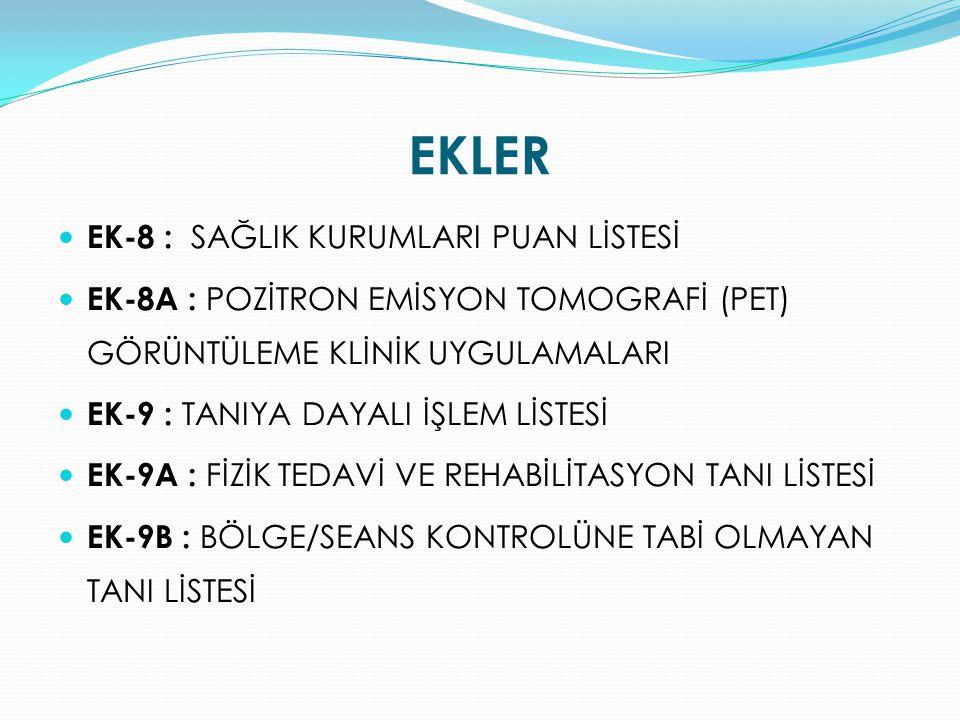 EKLER EK-8 : SAĞLIK KURUMLARI PUAN LİSTESİ EK-8A : POZİTRON EMİSYON TOMOGRAFİ (PET) GÖRÜNTÜLEME KLİNİK UYGULAMALARI EK-9 : TANIYA DAYALI İŞLEM LİSTESİ