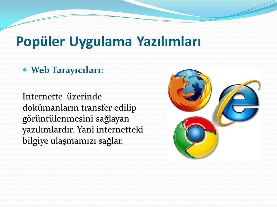 Popüler Uygulama Yazılımları Web Tarayıcıları: İnternette üzerinde dokümanların transfer edilip görüntülenmesini sağlayan yazılımlardır. Yani internet