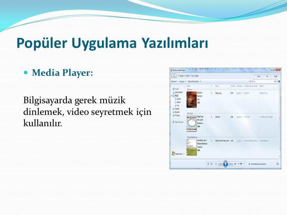 Popüler Uygulama Yazılımları Media Player: Bilgisayarda gerek müzik dinlemek, video seyretmek için kullanılır.