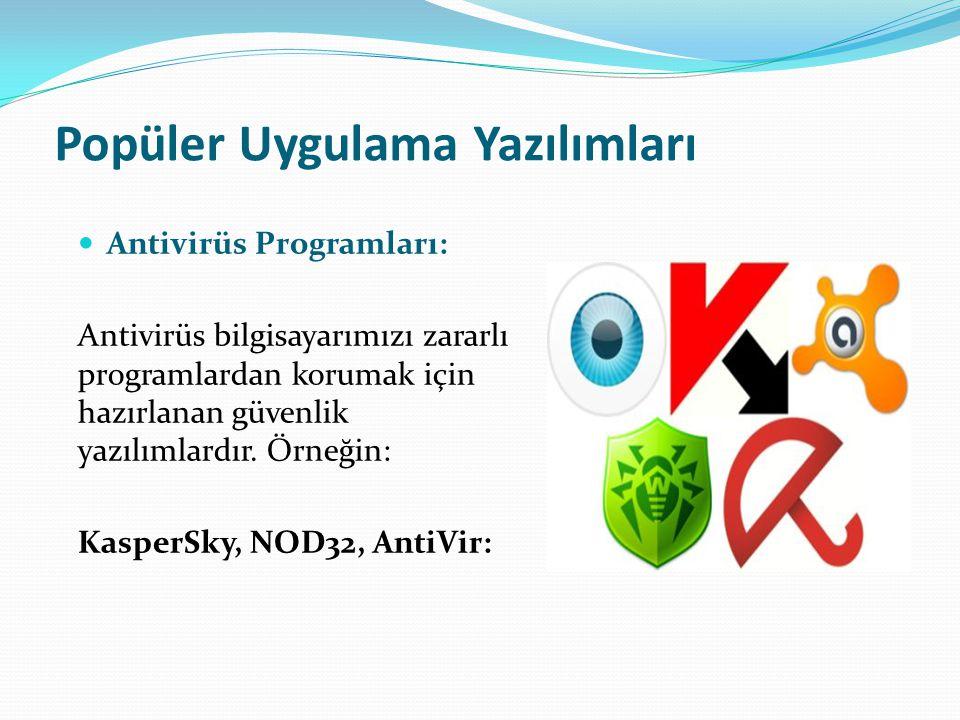 Popüler Uygulama Yazılımları Antivirüs Programları: Antivirüs bilgisayarımızı zararlı programlardan korumak için hazırlanan güvenlik yazılımlardır. Ör