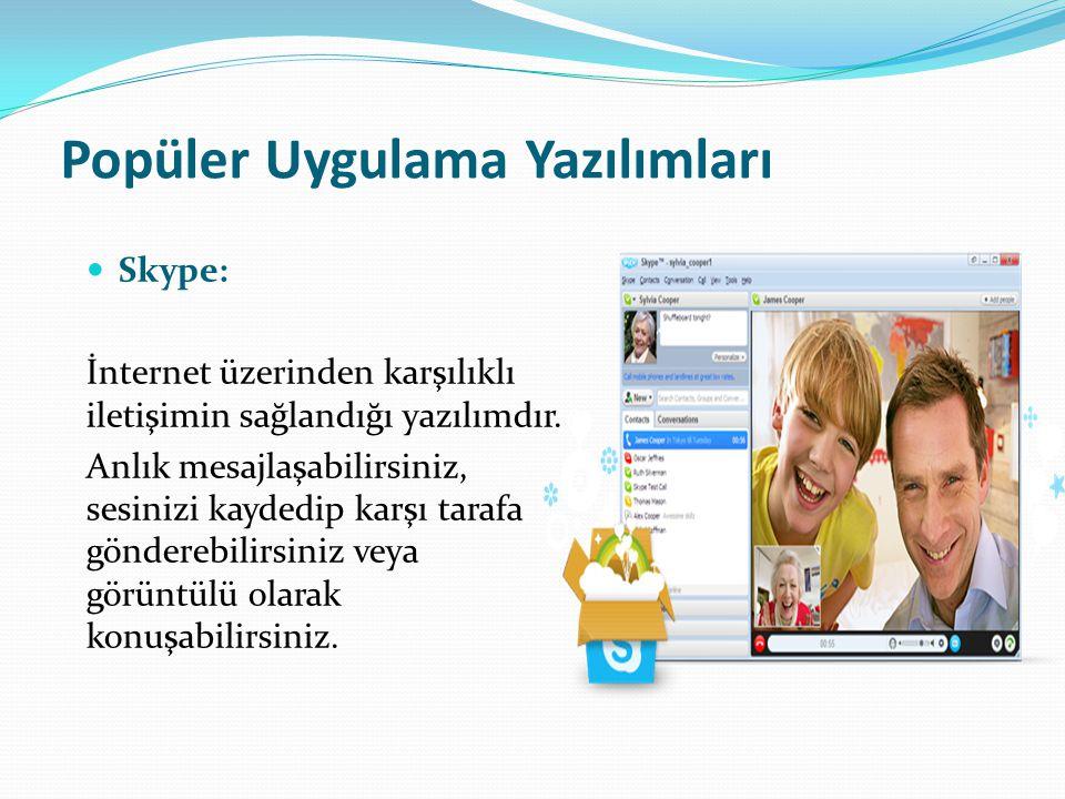 Popüler Uygulama Yazılımları Skype: İnternet üzerinden karşılıklı iletişimin sağlandığı yazılımdır. Anlık mesajlaşabilirsiniz, sesinizi kaydedip karşı