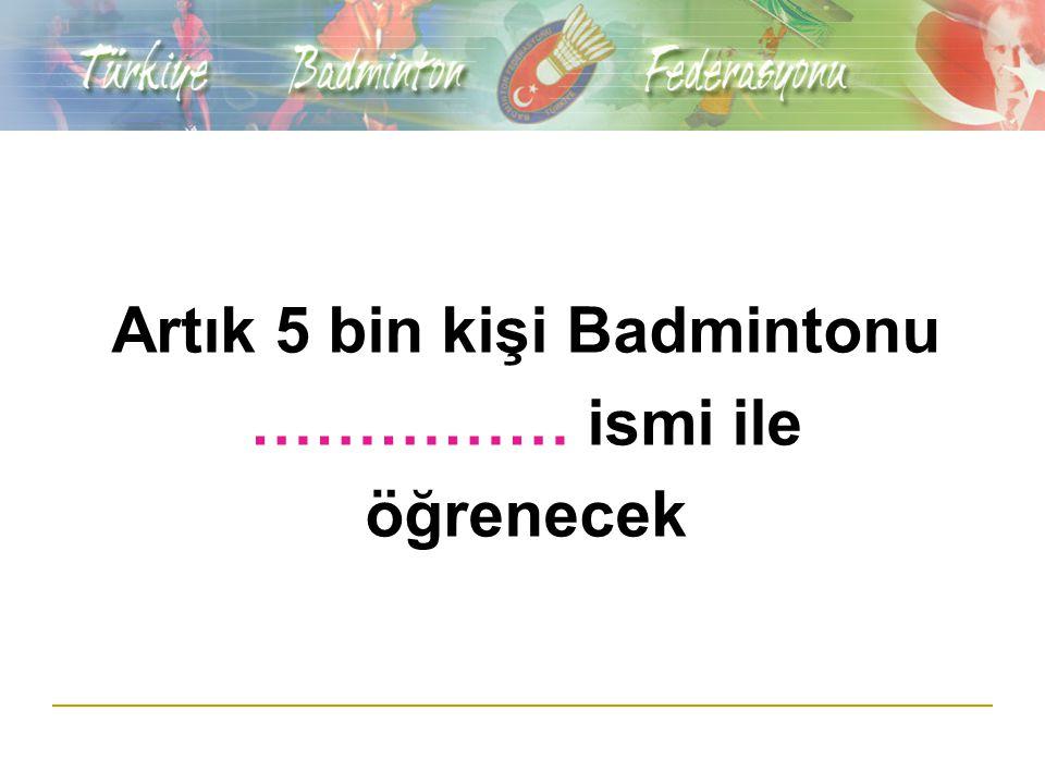 Artık 5 bin kişi Badmintonu …………… ismi ile öğrenecek