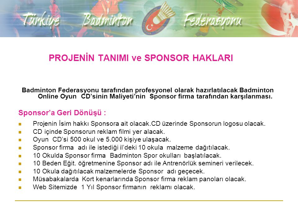 PROJENİN TANIMI ve SPONSOR HAKLARI Badminton Federasyonu tarafından profesyonel olarak hazırlatılacak Badminton Online Oyun CD'sinin Maliyeti'nin Spon