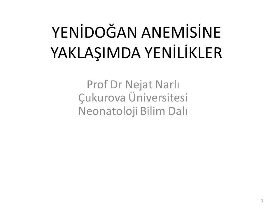 YENİDOĞAN ANEMİSİNE YAKLAŞIMDA YENİLİKLER Prof Dr Nejat Narlı Çukurova Üniversitesi Neonatoloji Bilim Dalı 1
