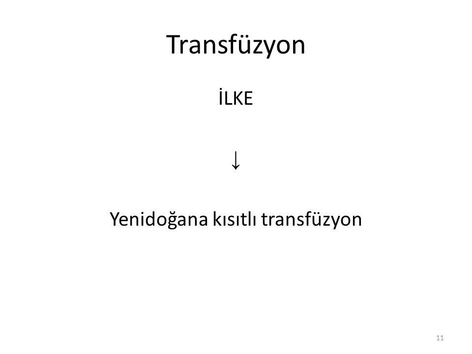 Transfüzyon İLKE ↓ Yenidoğana kısıtlı transfüzyon 11
