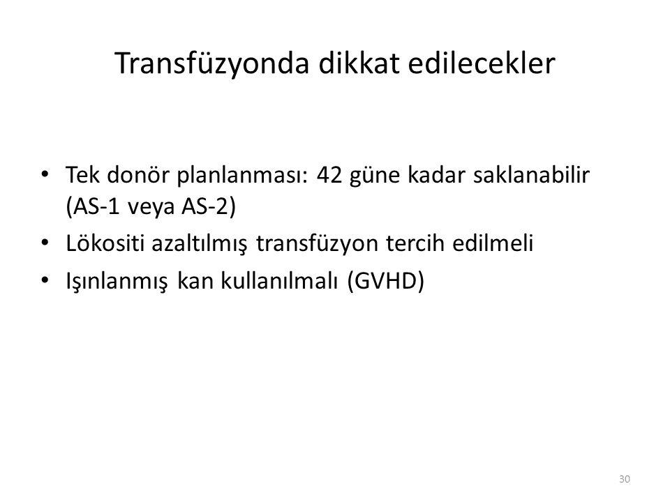 Transfüzyonda dikkat edilecekler Tek donör planlanması: 42 güne kadar saklanabilir (AS-1 veya AS-2) Lökositi azaltılmış transfüzyon tercih edilmeli Işınlanmış kan kullanılmalı (GVHD) 30