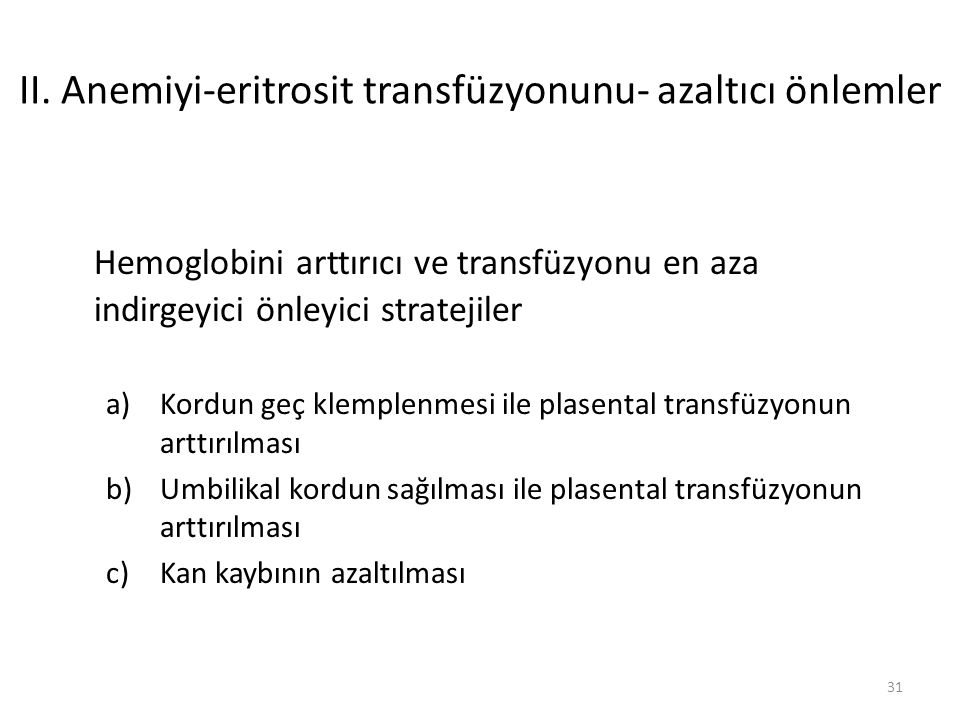 II. Anemiyi-eritrosit transfüzyonunu- azaltıcı önlemler Hemoglobini arttırıcı ve transfüzyonu en aza indirgeyici önleyici stratejiler a)Kordun geç kle