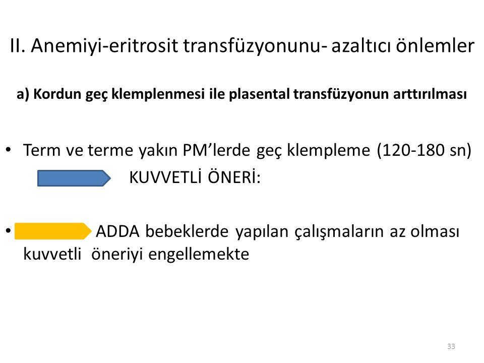 a) Kordun geç klemplenmesi ile plasental transfüzyonun arttırılması Term ve terme yakın PM'lerde geç klempleme (120-180 sn) KUVVETLİ ÖNERİ: ADDA bebeklerde yapılan çalışmaların az olması kuvvetli öneriyi engellemekte II.