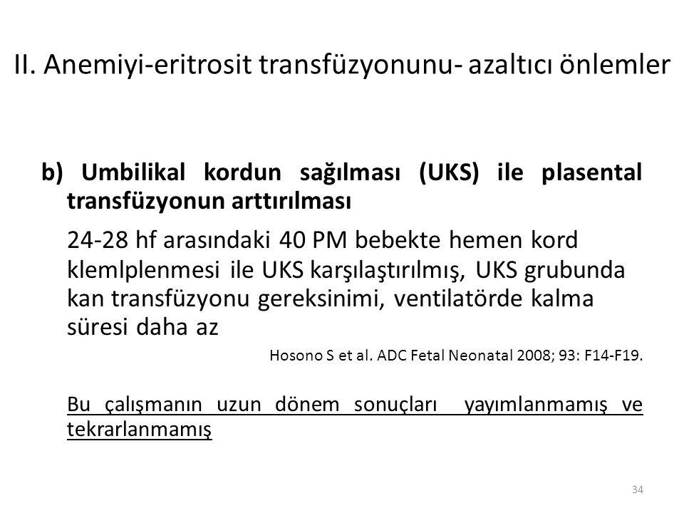 II. Anemiyi-eritrosit transfüzyonunu- azaltıcı önlemler b) Umbilikal kordun sağılması (UKS) ile plasental transfüzyonun arttırılması 24-28 hf arasında