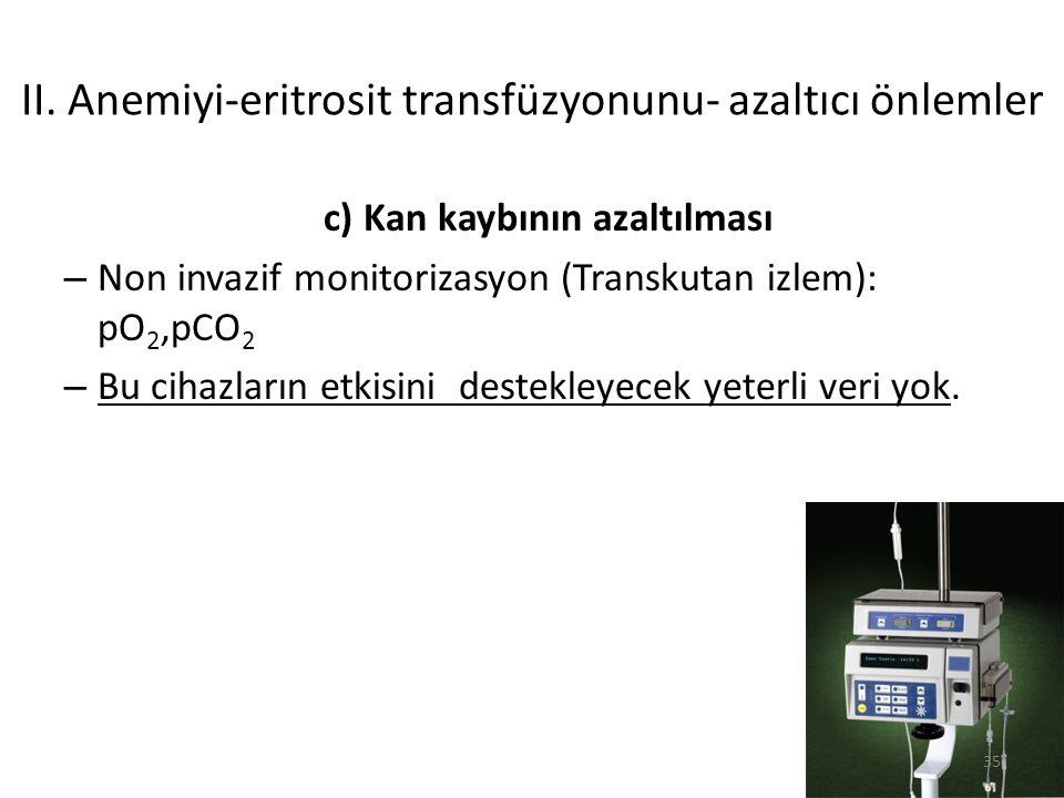 c) Kan kaybının azaltılması – Non invazif monitorizasyon (Transkutan izlem): pO 2,pCO 2 – Bu cihazların etkisini destekleyecek yeterli veri yok. II. A
