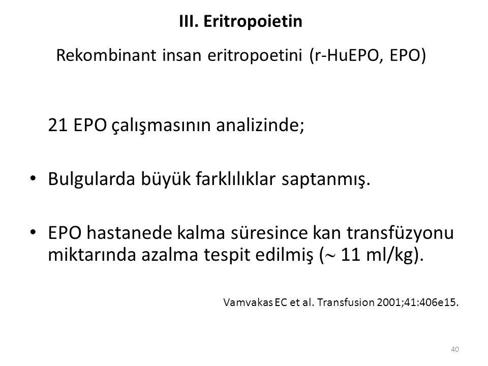 21 EPO çalışmasının analizinde; Bulgularda büyük farklılıklar saptanmış. EPO hastanede kalma süresince kan transfüzyonu miktarında azalma tespit edilm