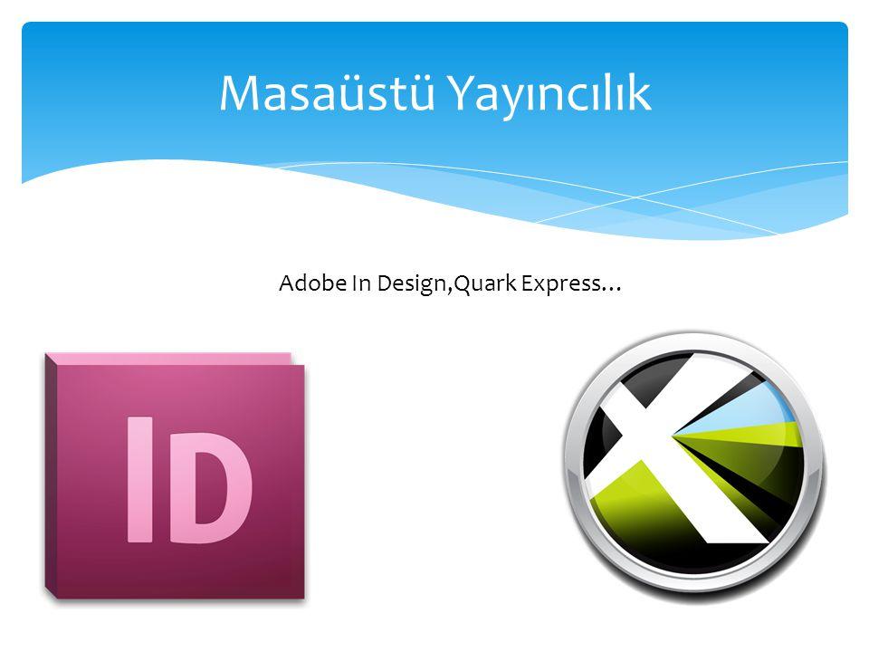 Masaüstü Yayıncılık Adobe In Design,Quark Express…