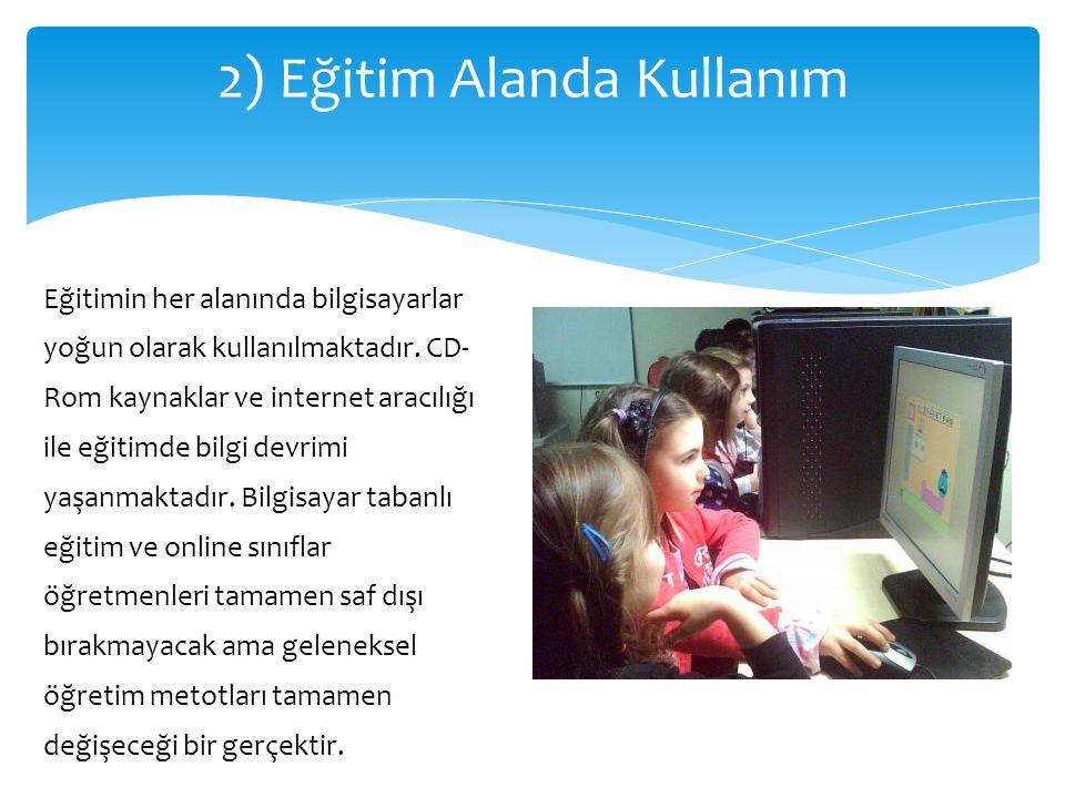 Eğitimin her alanında bilgisayarlar yoğun olarak kullanılmaktadır. CD- Rom kaynaklar ve internet aracılığı ile eğitimde bilgi devrimi yaşanmaktadır. B
