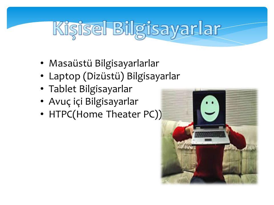 Masaüstü Bilgisayarlarlar Laptop (Dizüstü) Bilgisayarlar Tablet Bilgisayarlar Avuç içi Bilgisayarlar HTPC(Home Theater PC))