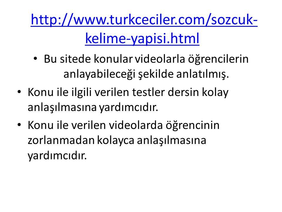 http://www.turkceciler.com/sozcuk- kelime-yapisi.htmlhttp://www.turkceciler.com/sozcuk- kelime-yapisi.html Bu sitede konular videolarla öğrencilerin a
