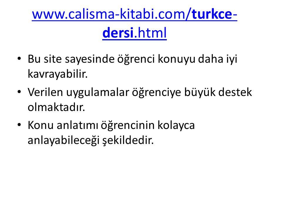 www.calisma-kitabi.com/turkce- dersi.html Bu site sayesinde öğrenci konuyu daha iyi kavrayabilir. Verilen uygulamalar öğrenciye büyük destek olmaktadı